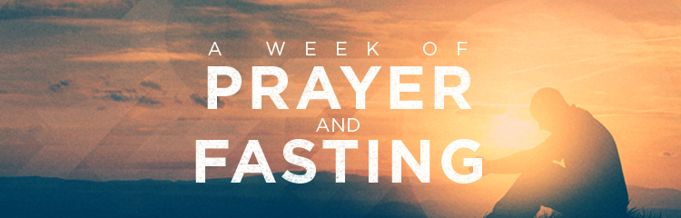 A Week of Prayer & Fasting